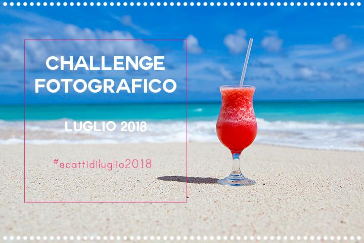 Challenge fotografico - Scatti di luglio 2018